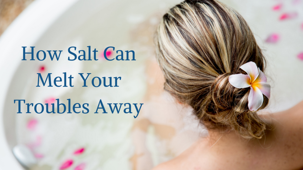 How Salt Can Melt Your Troubles Away